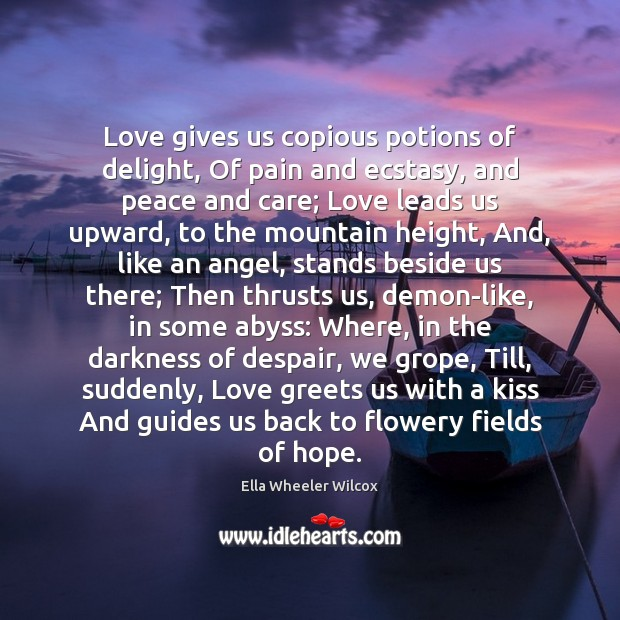 Image, Love gives us copious potions of delight, Of pain and ecstasy, and