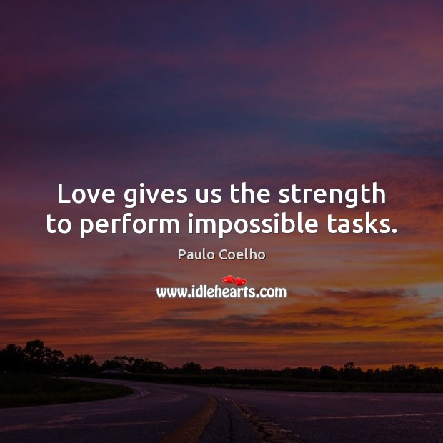 Image, Love gives us the strength to perform impossible tasks.