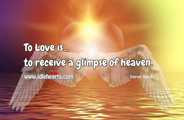 To love is to receive a glimpse of heaven. Image
