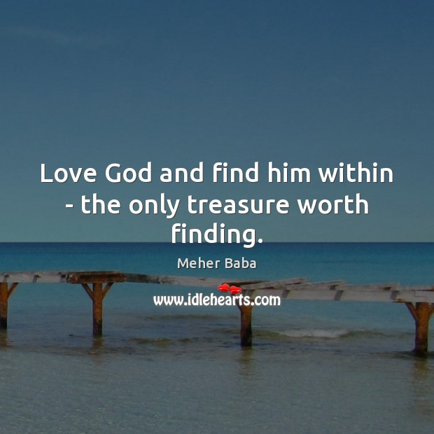 Image, Love God and find him within – the only treasure worth finding.