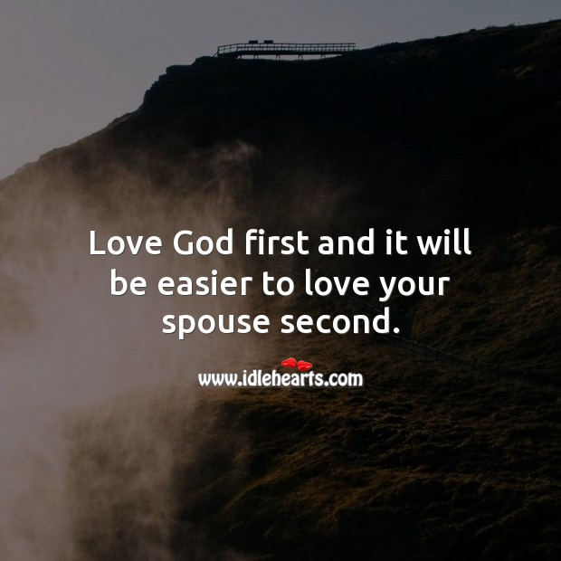 Love God first and it will be easier to love your spouse. Marriage Quotes Image