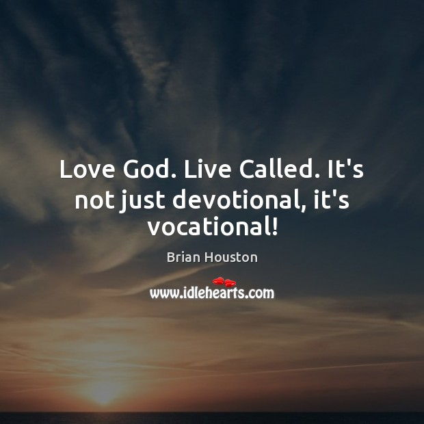 Image, Love God. Live Called. It's not just devotional, it's vocational!