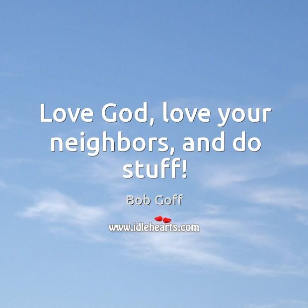 Love God, love your neighbors, and do stuff! Image