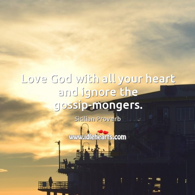 Love God with all your heart and ignore the gossip-mongers. Image