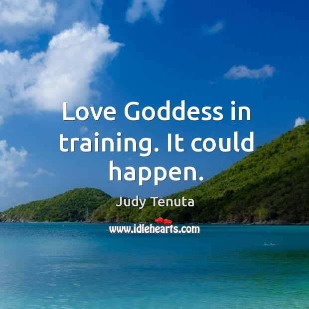 Love Goddess in training. It could happen. Image