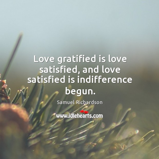 Love gratified is love satisfied, and love satisfied is indifference begun. Image