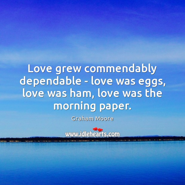 Love grew commendably dependable – love was eggs, love was ham, love Image