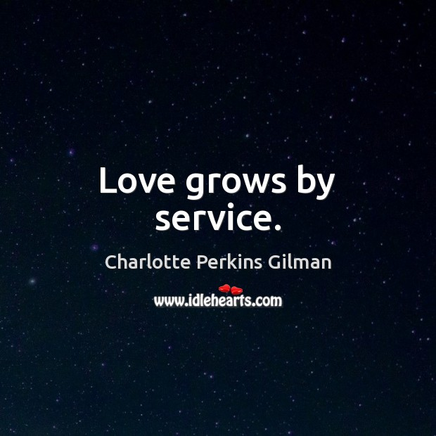 Love grows by service. Image