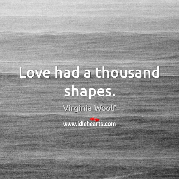 Image, Love had a thousand shapes.