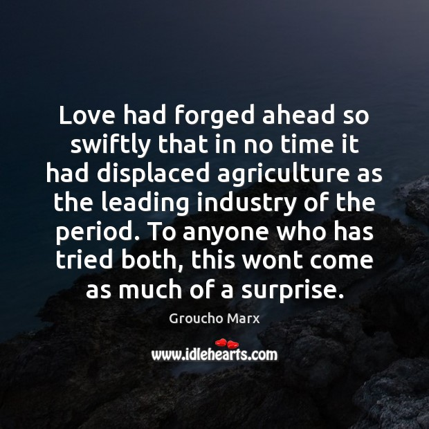 Love had forged ahead so swiftly that in no time it had Groucho Marx Picture Quote