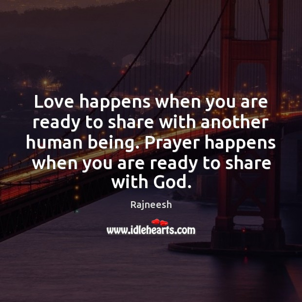 Image, Love happens when you are ready to share with another human being.