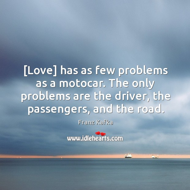 [Love] has as few problems as a motocar. The only problems are Image