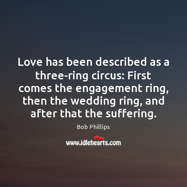 Image, Love has been described as a three-ring circus: First comes the engagement