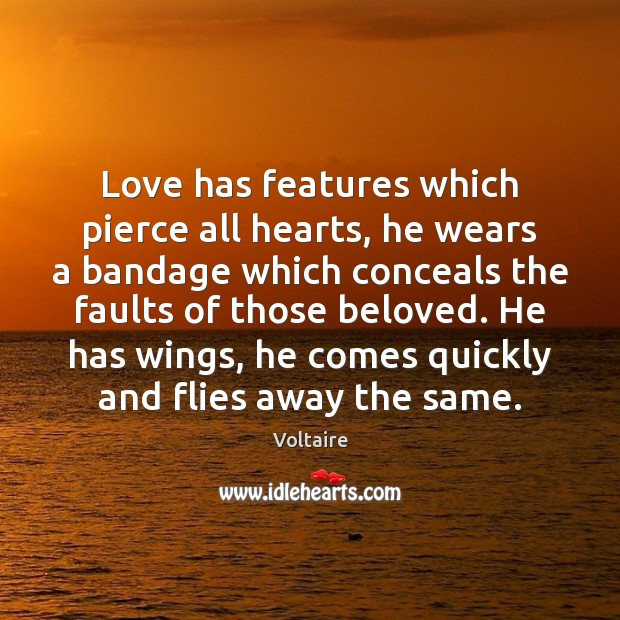 Love has features which pierce all hearts, he wears a bandage which Image