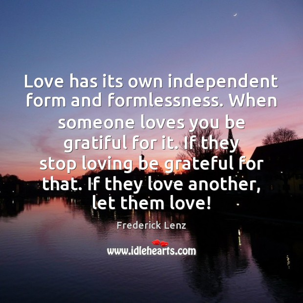 Image, Love has its own independent form and formlessness. When someone loves you