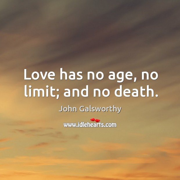 Love has no age, no limit; and no death. John Galsworthy Picture Quote