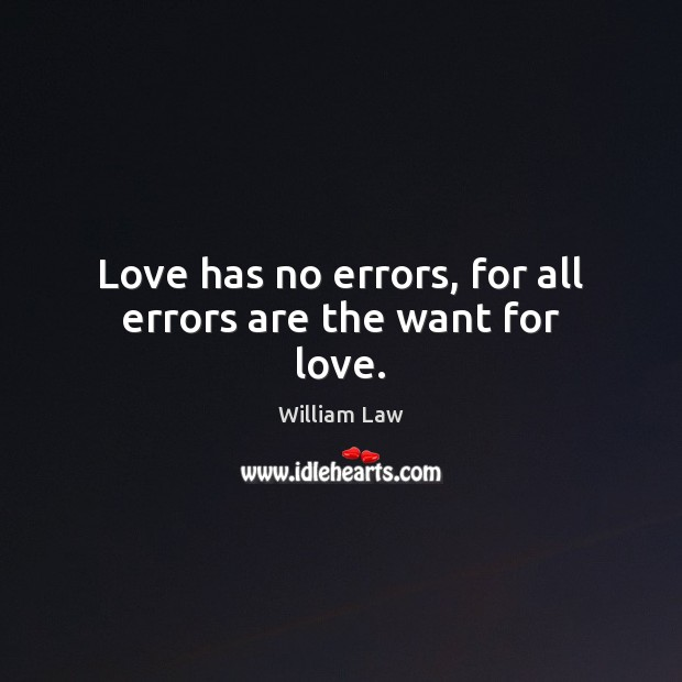 Love has no errors, for all errors are the want for love. William Law Picture Quote