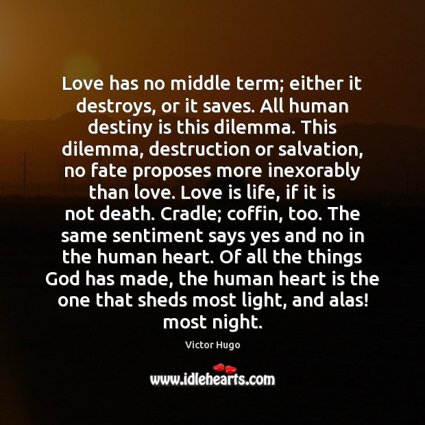 Love has no middle term; either it destroys, or it saves. All Image