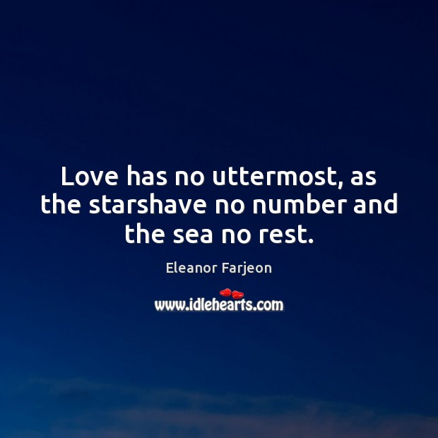 Love has no uttermost, as the starshave no number and the sea no rest. Image