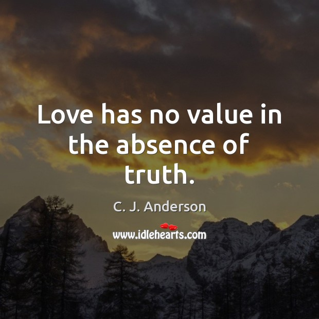 Image, Love has no value in the absence of truth.