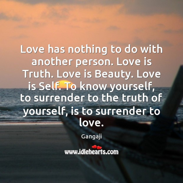 Image, Love has nothing to do with another person. Love is Truth. Love