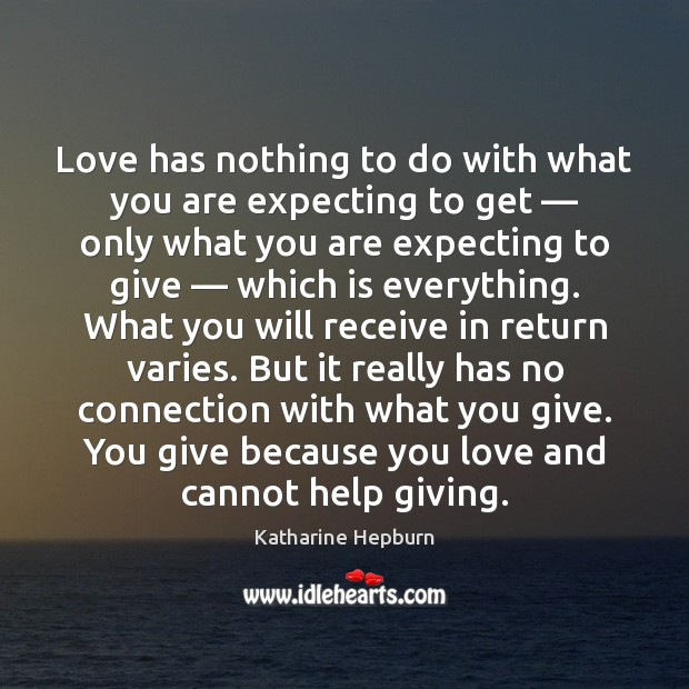 Love has nothing to do with what you are expecting to get — Katharine Hepburn Picture Quote