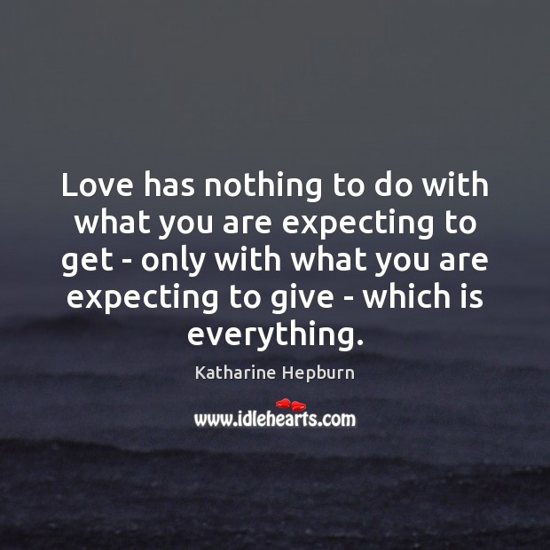 Love has nothing to do with what you are expecting to get Image