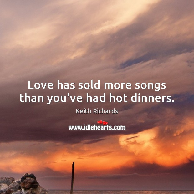 Love has sold more songs than you've had hot dinners. Image