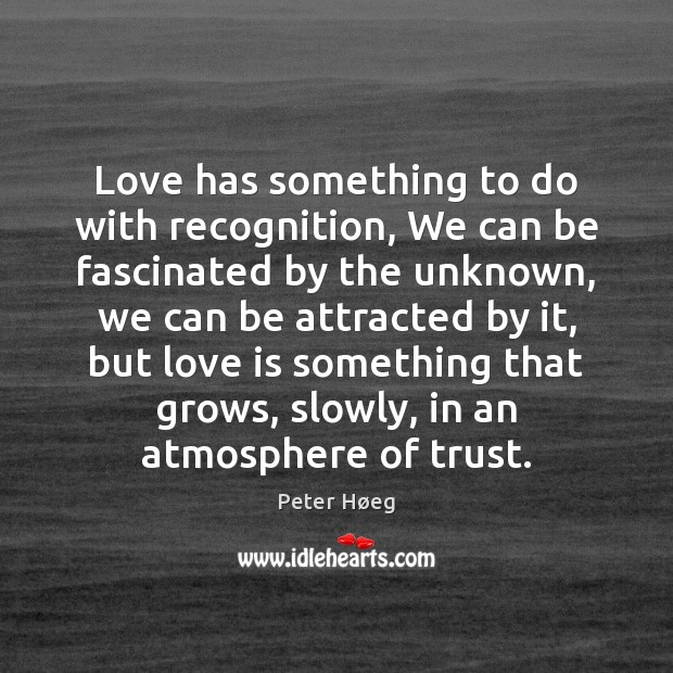 Love has something to do with recognition, We can be fascinated by Image