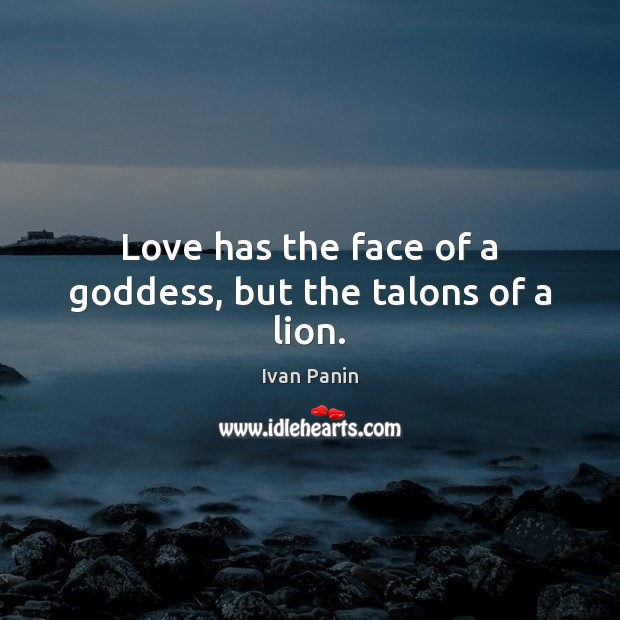Image, Love has the face of a Goddess, but the talons of a lion.