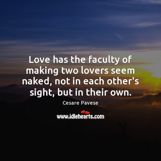 Love has the faculty of making two lovers seem naked, not in Cesare Pavese Picture Quote