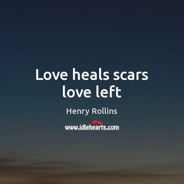 Love heals scars love left Image