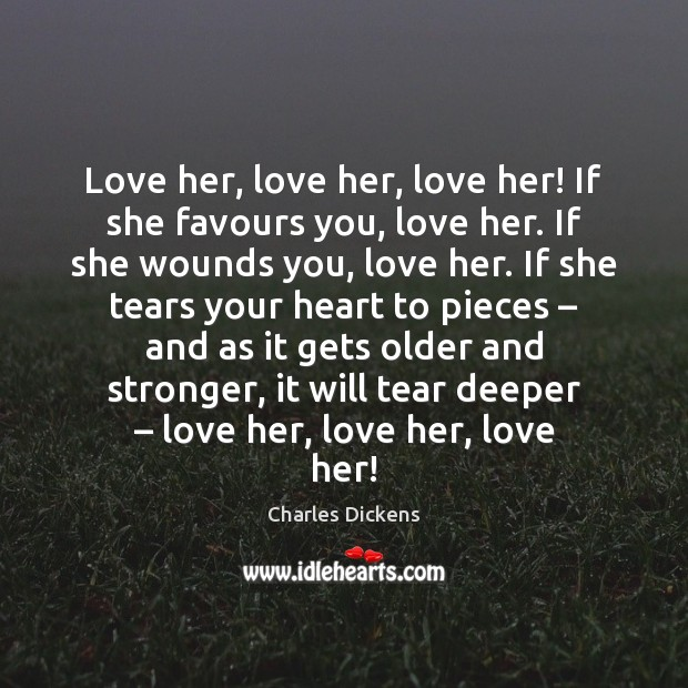 Image, Love her, love her, love her! If she favours you, love her.