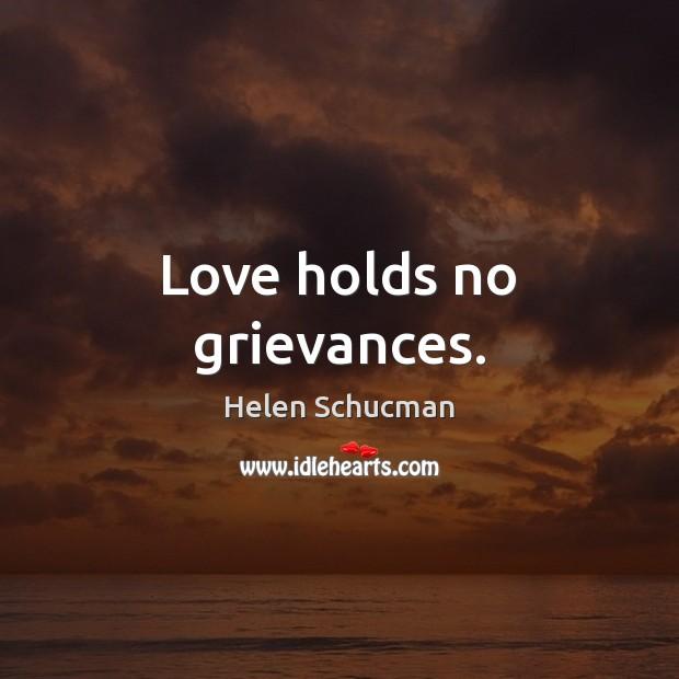 Love holds no grievances. Helen Schucman Picture Quote
