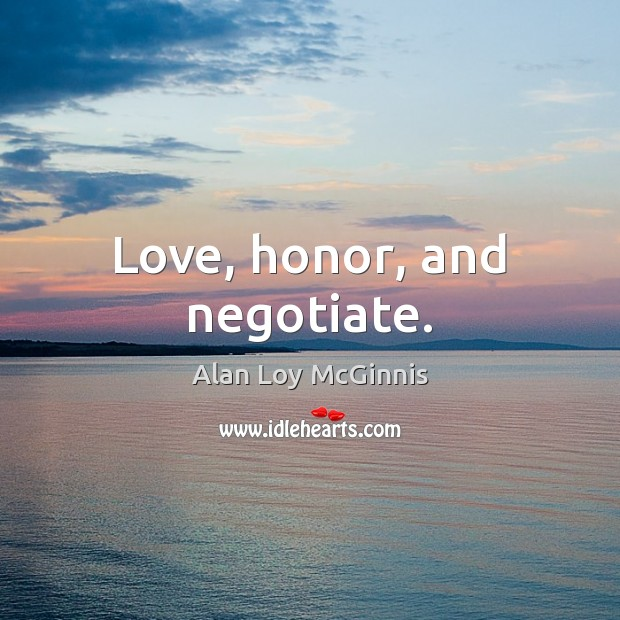 Love, honor, and negotiate. Alan Loy McGinnis Picture Quote