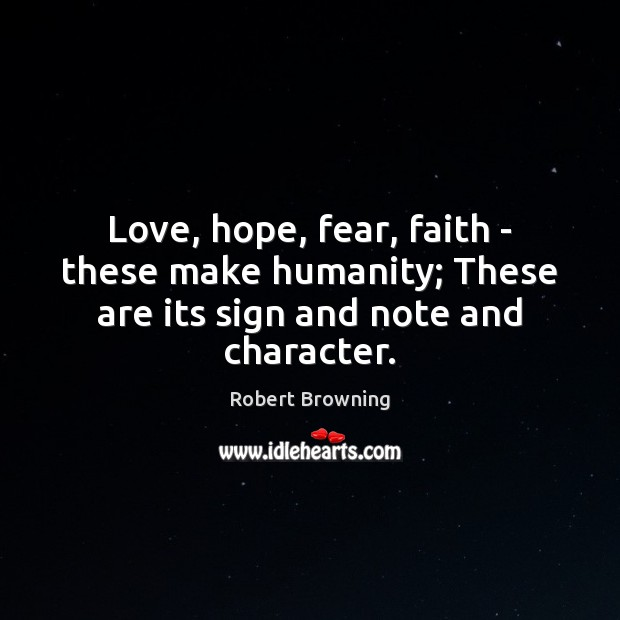 Love, hope, fear, faith – these make humanity; These are its sign and note and character. Image