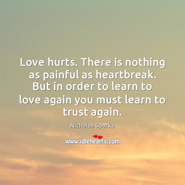 Love hurts. There is nothing as painful as heartbreak. But in order Love Hurts Quotes Image
