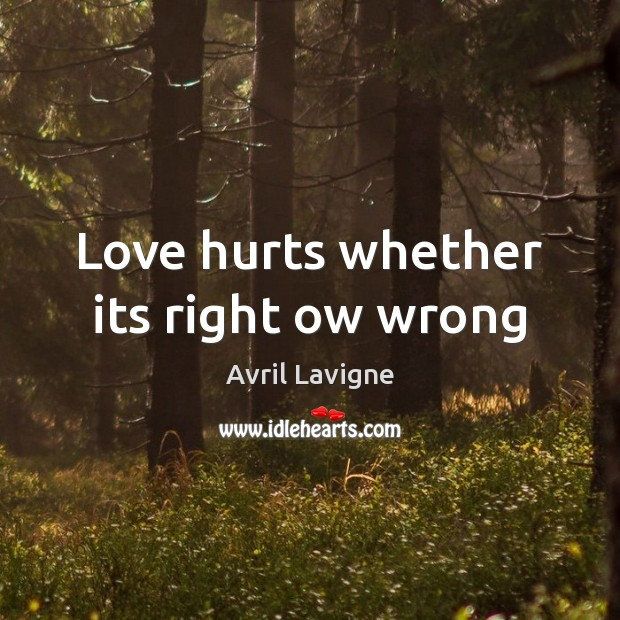 Love hurts whether its right ow wrong Love Hurts Quotes Image