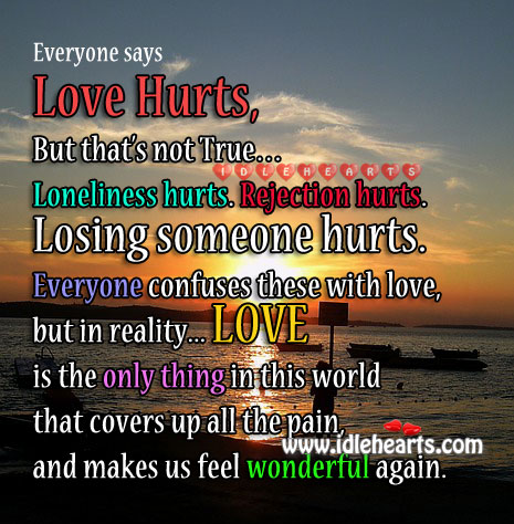 Image, Everyone says love hurts, but no… Love only makes the life wonderful
