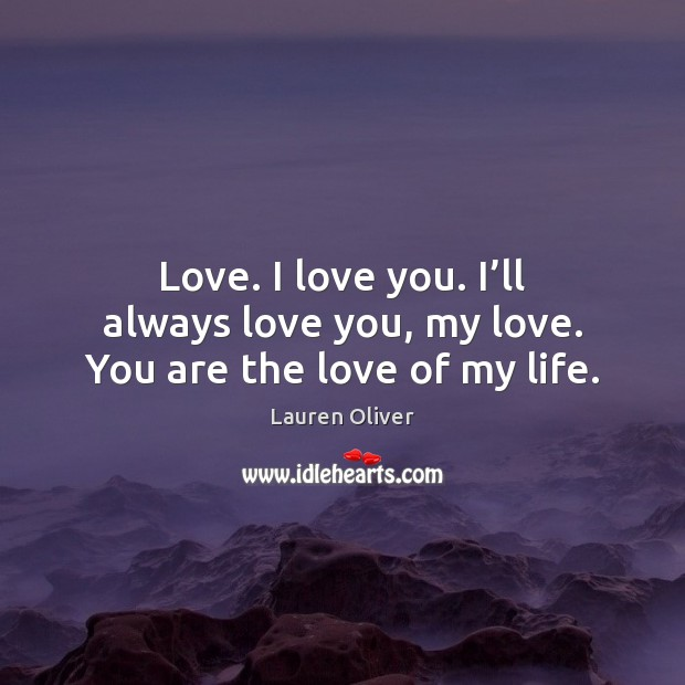 Image, Love. I love you. I'll always love you, my love. You are the love of my life.