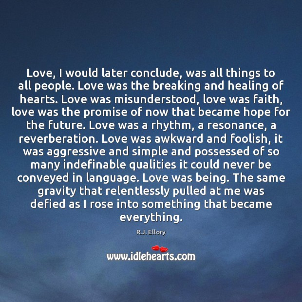 Image, Love, I would later conclude, was all things to all people. Love