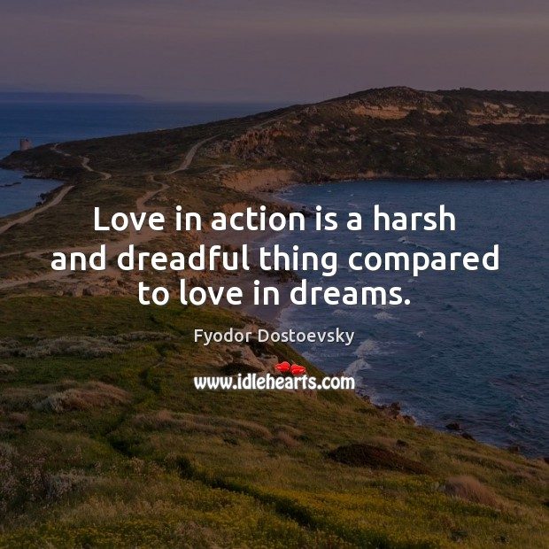 Image, Love in action is a harsh and dreadful thing compared to love in dreams.