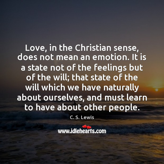 Love, in the Christian sense, does not mean an emotion. It is Image
