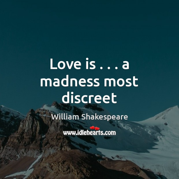 Love is . . . a madness most discreet Image