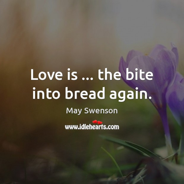 Love is … the bite into bread again. Image