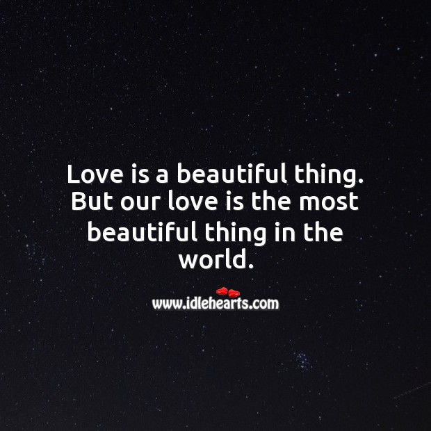 Image, Love is a beautiful thing. But our love is the most beautiful thing in the world.