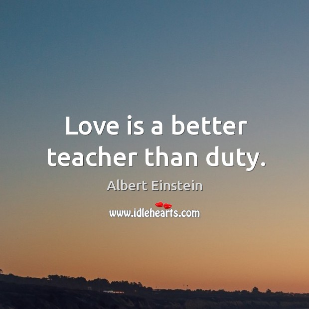 Image, Love is a better teacher than duty.