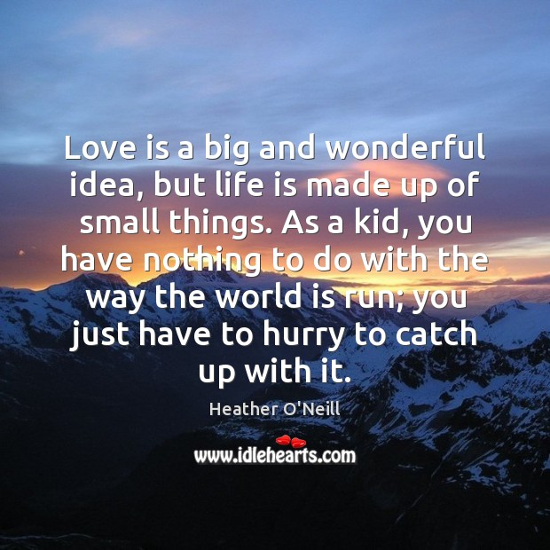 Love is a big and wonderful idea, but life is made up Image