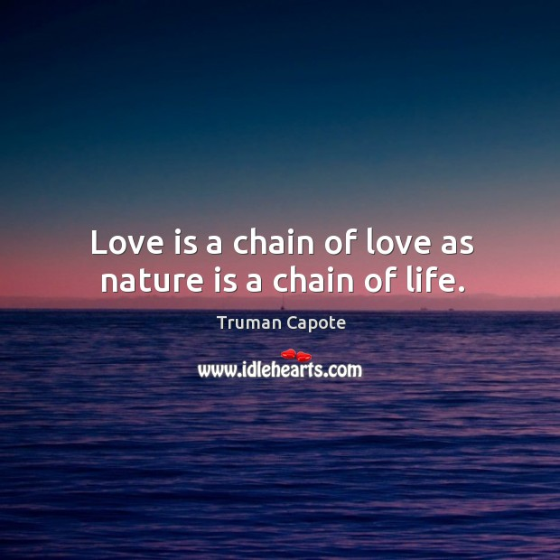 Image, Love is a chain of love as nature is a chain of life.