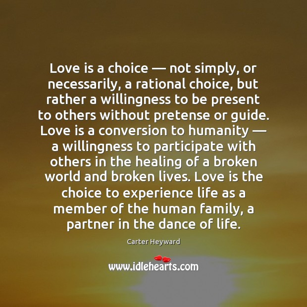 Love is a choice — not simply, or necessarily, a rational choice, but Image
